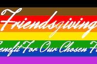 Friendsgiving - A Fundraiser For Our Chosen Family