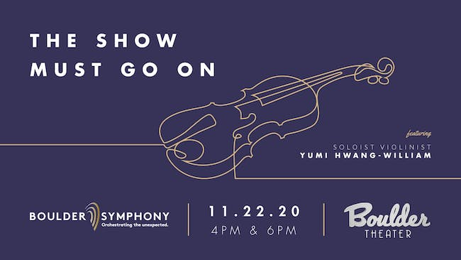 BOULDER SYMPHONY: THE SHOW MUST GO ON - EARLY - POSTPONED FROM NOVEMBER 22*