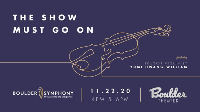 BOULDER SYMPHONY: THE SHOW MUST GO ON - LATE - POSTPONED FROM NOVEMBER 22*