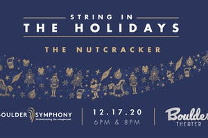 BOULDER SYMPHONY: STRING IN THE HOLIDAYS - THE NUTCRACKER - LATE