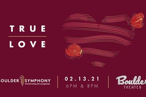 BOULDER SYMPHONY: TRUE LOVE - EARLY