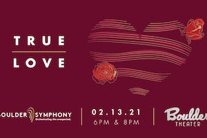 BOULDER SYMPHONY: TRUE LOVE - LATE