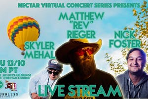 "NVCS presents MATTHEW ""REV"" RIEGER, NICK FOSTER, SKYLER MEHAL (live stream)"