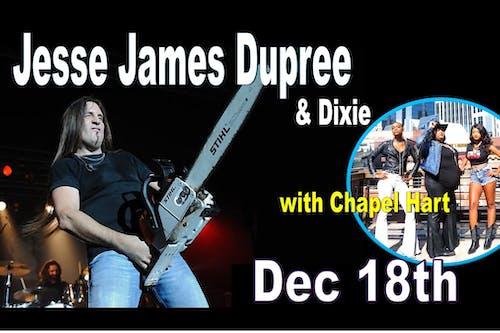 Jesse James Dupree & Dixie Inc. Family Reunion w/ special guest Chapel Hart
