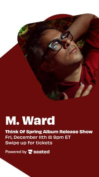 M. WARD - THINK OF SPRING ALBUM RELEASE LIVE STREAM