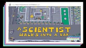 A Scientist Walks into a Bar