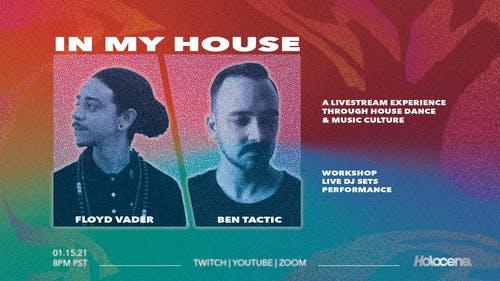 IN MY HOUSE: A House dance culture livestream w/ Floyd Vader + Ben Tactic
