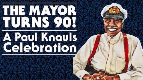 THE MAYOR TURNS 90: A PAUL KNAULS CELEBRATION