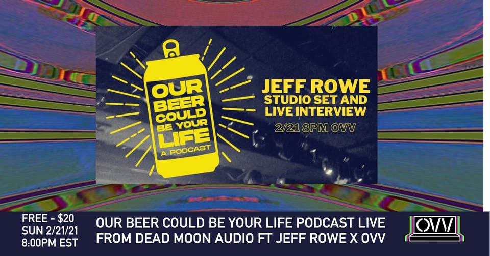 OUR BEER COULD BE YOUR LIFE PODCAST FT JEFF ROWE X OVV