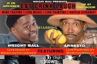 WeightBall's Eat Drink & Laugh w/ Free Wine Tasting / Headlined by Arnesto