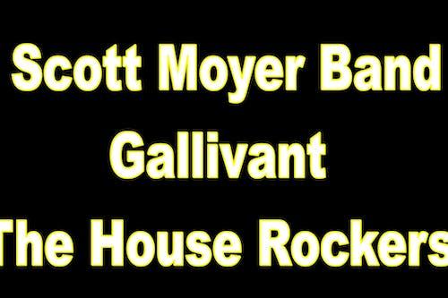 Scott Moyer Band, Gallivant & The House Rockers  (3 Bands)