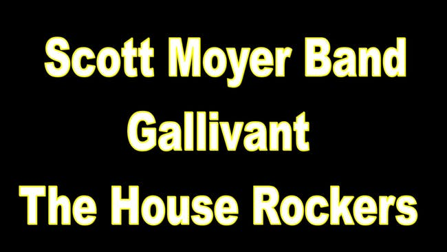 Scott Moyer Band, Gallivant & The House Rockers  (3 Bands)