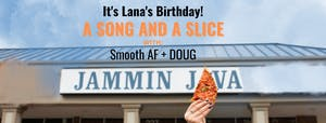 (Outdoors!) A Song & A Slice: It's Lana's Birthday! feat. Smooth AF + DOUG