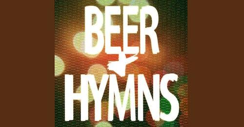 Beer & Hymns