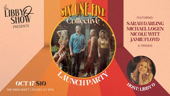 The Libby O Show presents Six One Five Collective Launch Party