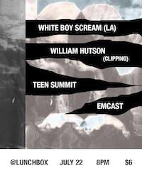 White Boy Scream (LA) // William Hutson (Clipping) // Teen Summit // Emcast