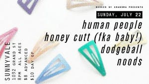 Human People, Honey Cutt (FKA Baby!) Dodgeball, Noods