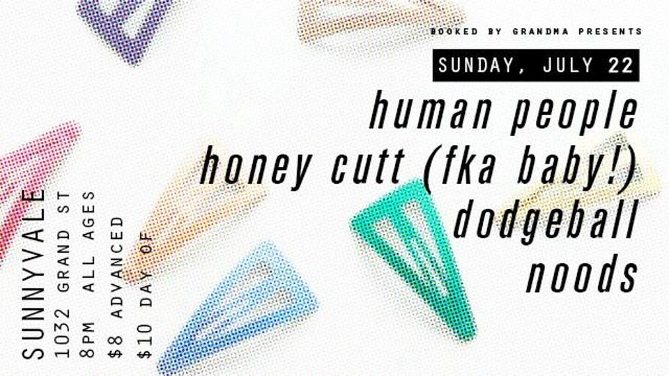 Human People, Honey Cutt (FKA Baby!) Dodgeball, Noods