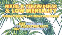 Nikhil P. Yerawadekar & Low Mentality *residency* with Elevator Party