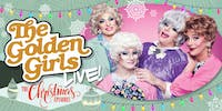 The Golden Girls Live: The Christmas Episodes - Dec 13th