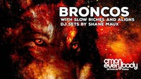 Broncos *residency* with Slow Riches and Aligns