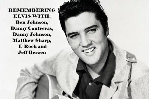 Remembering Elvis with Ben Johnson, Danny Contreras, Danny Johnson, Matthew Sharp, E Rock and Jeff Bergen