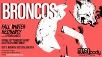 Broncos *residency* with Antagonista, Primitive Heart, and DJ Shane Maux
