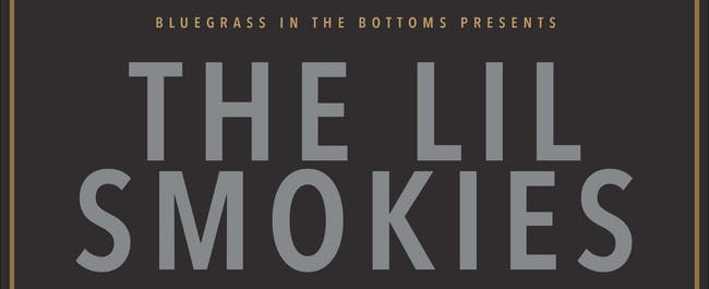 Bluegrass in the Bottoms presents The Lil Smokies with The Mighty Pines