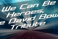We Can Be Heros, The David Bowie Tribute