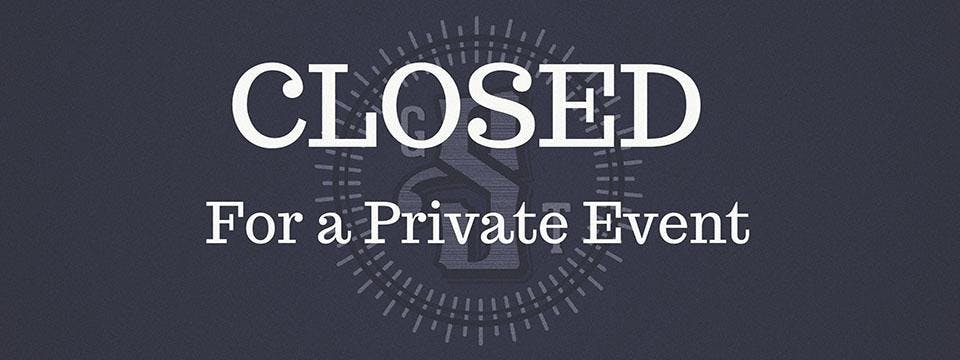 Closed For Private Party From 11AM-6PM Opening to Public 7PM