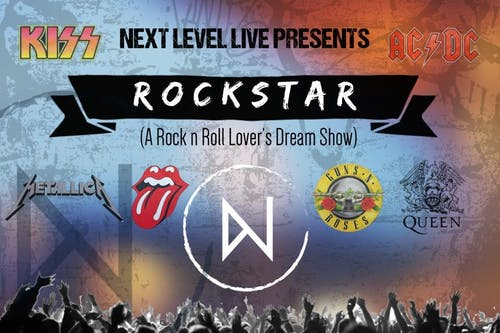 Rockstar: A Rock n Roll Lover's Dream Show with the music of Kiss, AC/DC, Metallica, Rolling Stones, Guns n Roses, Queen Presented by Next Level Live