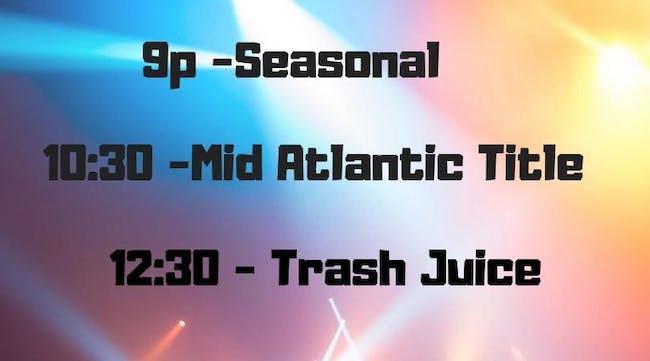 Trash Juice // Mid Atlantic Title // Seasonal