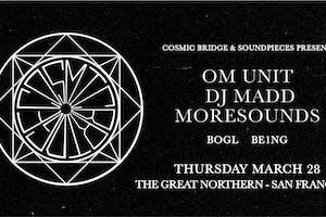 Cosmic Bridge Tour: Om Unit, DJ Madd, Moresounds — Soundpieces