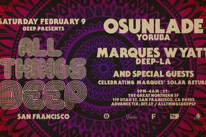 All Things DEEP San Francisco w Osunlade, Marques Wyatt & More