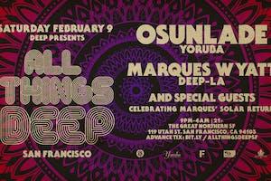 All Things DEEP San Francisco w Osunlade, Marques Wyatt & More
