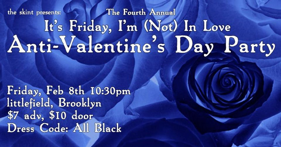 "The 4th Annual ""It's Friday, I'm (Not) In Love"" Anti-Valentine's Party"