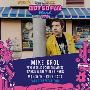 NSFWknd: Mike Krol • Psychedelic Prn Crumpets • Frankie & The Witch Fingers