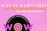 Wax On Wednesday w/ DJ Salinger