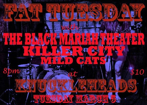The Black Mariah Theater, Mild Cats, and Killer City bringing you Fat Tuesday