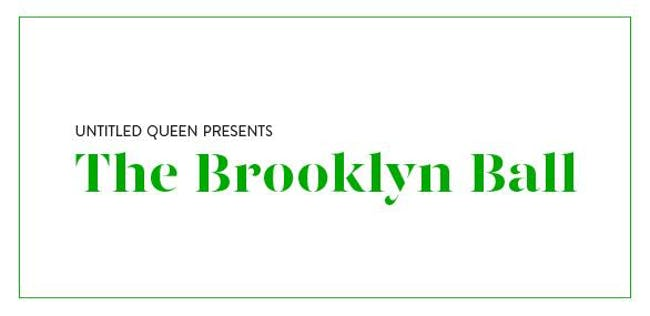 Untitled Queen Presents The Brooklyn Ball
