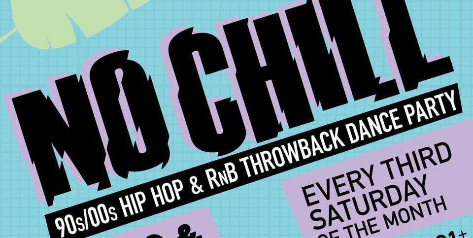 No Chill 90's-00's Hip Hop & RNB Throwback Dance Party