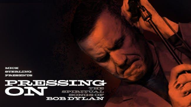Pressing On - The Spiritual Songs of Bob Dylan