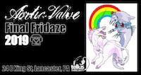 Final Fridaze w/ Aortic Valve