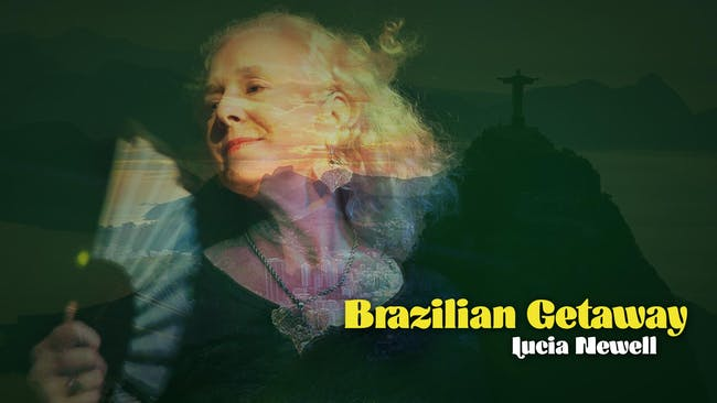 A Brazilian Getaway with Lucia Newell