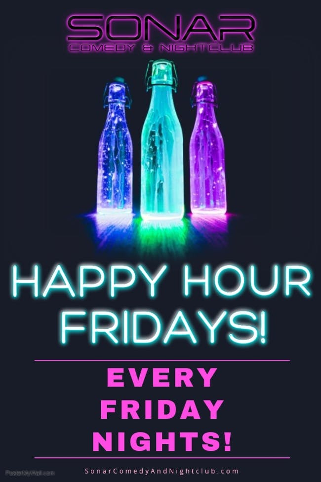 HAPPY HOUR EVERY FRIDAY NIGHT AT SONAR!