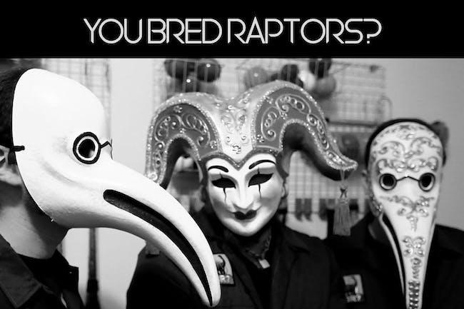 You Bred Raptors?