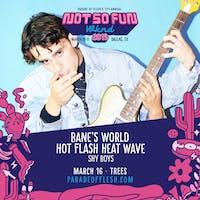 NSFWknd: Bane's World • Hot Flash Heat Wave • Shy Boys