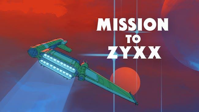 Mission to Zyxx: LIVE