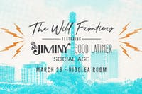 The Wild Frontiers, Good Latimer, Uh Oh Jiminy, Social Age in the Room
