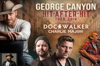 GEORGE CANYON, Doc Walker, Charlie Major & Manny Blu HIT AFTER HIT TOUR